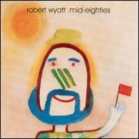 Mid-Eighties by Robert Wyatt
