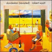 Dondestan Revisited by Robert Wyatt