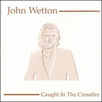 Caught in The Crossfire by John Wetton