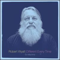 Different Every Time by Robert Wyatt