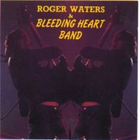 Roger Waters & Bleeding Heart Band by Roger Waters