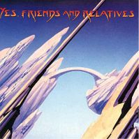 Yes, Friends and Relatives by Yes